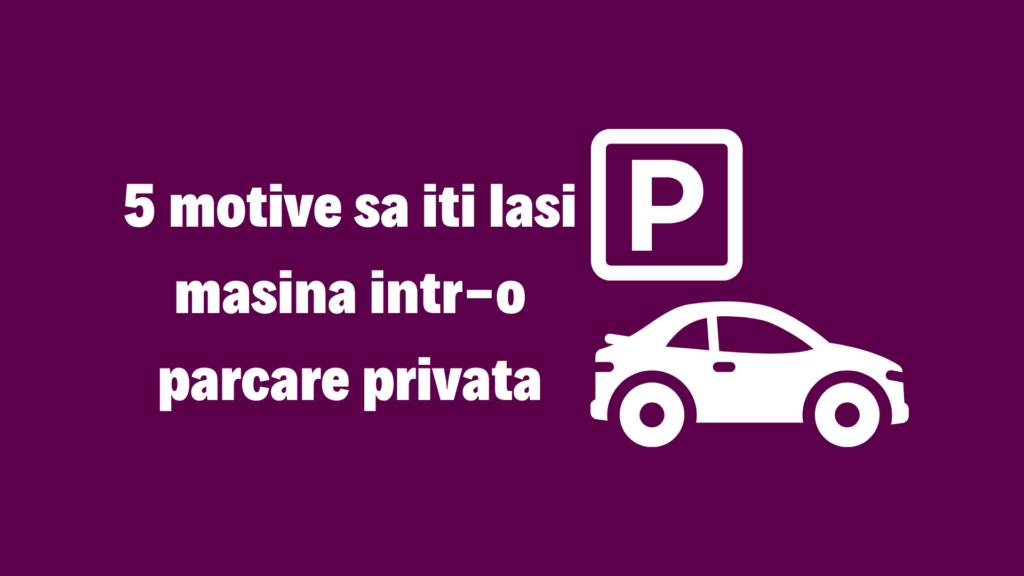 5-motive-sa-iti-lasi-masina-intr-o-parcare-privata